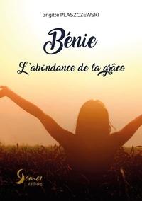 Brigitte Plaszczewski - Bénie - L'abondance de la grâce.