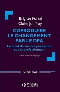 Brigitte Portal et Claire Jouffray - Coproduire le changement par le DPA - Le point de vue des personnes et des professionnels.