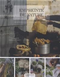 Brigitte Pouget et Camille Pouget - Empreinte de nature - Une année de création textiles, végétales et gourmandes.