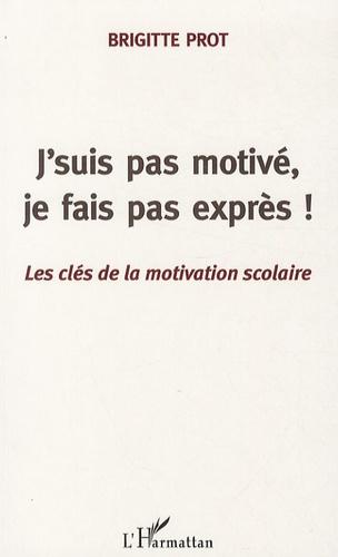 Brigitte Prot - J'suis pas motivé, je fais pas exprès !.
