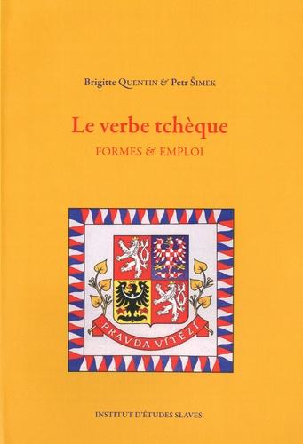 Brigitte Quentin et Petr Simek - Le verbe tchèque - Formes et emploi.
