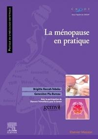Brigitte Raccah-Tebeka et Geneviève Plu-Bureau - La ménopause en pratique.
