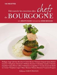 Brigitte Racine et Didier Benaouda - Découvrir les recettes des chefs de Bourgogne - 100 recettes.