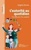 Brigitte Racine - L'autorité au quotidien - Un défi pour les parents.