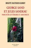 Brigitte Rastoueix-Guinot - George Sand et Jules Sandeau - Parcours littéraire et amoureux.