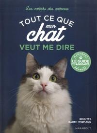 Brigitte Rauth-Widmann - Tout ce que mon chat veut me dire - Mimiques, sons, langage corporel.