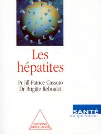 Brigitte Reboulot et Jill-Patrice Cassuto - Les hépatites.