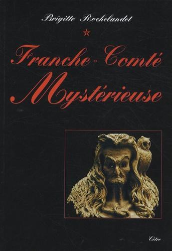Brigitte Rochelandet - Franche-Comté mystérieuse.