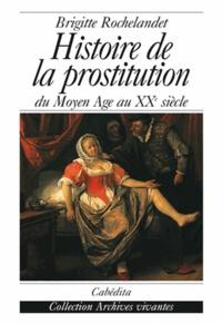 Brigitte Rochelandet - Histoire de la prostitution - Du Moyen Age au XXe siècle.