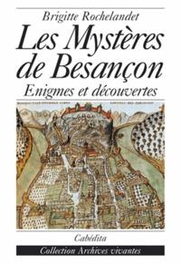 Brigitte Rochelandet - Les mystères de Besançon - Enigmes et découvertes.