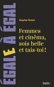Brigitte Rollet - Femmes et cinéma, sois belle et tais-toi !.