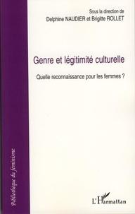 Brigitte Rollet et Delphine Naudier - Genre et légitimité culturelle - Quelle reconnaissance pour les femmes?.