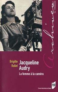 Brigitte Rollet - Jacqueline Audry - La femme à la caméra.