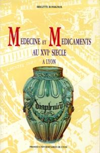 Brigitte Rossignol - Médecine et médicaments au XVIe siècle à Lyon.
