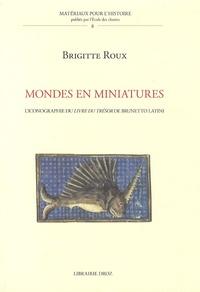Brigitte Roux - Mondes en miniatures - L'iconographie du Livre du trésor de Brunetto Latini.