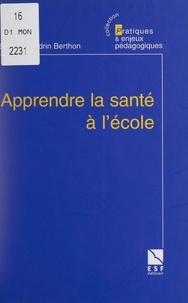 Brigitte Sandrin Berthon et Michel Develay - Apprendre la santé à l'école.