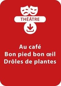 Brigitte Saussard - THEATRALE  : Au café ; Bon pied bon oeil ; Drôles de plantes (dès 6 ans) - Un lot de trois saynètes à mimer à télécharger.