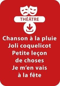 Brigitte Saussard - THEATRALE  : Chanson à la pluie ; Joli coquelicot ; Petite leçon de choses ; Je m'en vais à la fête (dès 3 ans) - Un lot de 4 sketches de théâtre à télécharger.