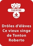 Brigitte Saussard - THEATRALE  : Drôles d'élèves - Ce vieux singe de Tonton Roberto (6 - 7 ans) - Un lot de 2 pièces de théâtre à télécharger.
