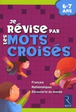 Brigitte Saussard - Je révise par les mots croisés - 6-7 Ans.