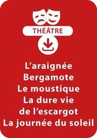 Brigitte Saussard - THEATRALE  : L'araignée Bergamote ; Le moustique (dès 3 ans) ; La dure vie de l'escargot ; La journée du soleil (dès 4 ans) - Un lot de 4 sketches de théâtre à télécharger.