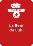 Brigitte Saussard - THEATRALE  : La fleur de Lulu (8-9 ans) - Une pièce de théâtre à télécharger.