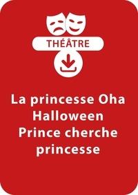 Brigitte Saussard - THEATRALE  : La princesse Oha ; Halloween ; Prince cherche princesse (5-7 ans) - Un lot de 3 sketches de théâtre à télécharger.