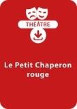 Brigitte Saussard - THEATRALE  : Le Petit chaperon rouge (dès 7 ans) - Un conte à mimer à télécharger en PDF.