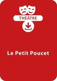 Brigitte Saussard - THEATRALE  : Le Petit poucet (dès 6 ans) - Un conte à mimer à télécharger en PDF.