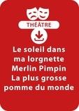 Brigitte Saussard - THEATRALE  : Le soleil dans ma lorgnette ; Merlin Pimpin ; La plus grosse pomme du monde contre la plus grosse pomme du monde (5-6 ans) - 3 sketches de théâtre à télécharger.