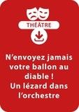 Brigitte Saussard - THEATRALE  : N'envoyez jamais votre ballon au diable ! ; Un lézard dans l'orchestre (6-8 ans) - Un lot de deux saynètes à mimer à télécharger.