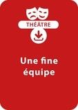 Brigitte Saussard - THEATRALE  : Une fine équipe (8-9 ans) - Une pièce de théâtre à télécharger.