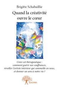 Brigitte Schabaillie - Quand la créativité ouvre le coeur.