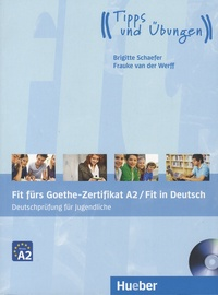 Brigitte Schaefer et Frauke Van der Werff - Fit fürs Goethe-Zertifikat A2 - Fit in Deutsch - Deutschprüfung für Jugendliche. 1 CD audio