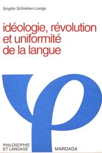 Brigitte Schlieben-Lange - Idéologie, révolution et uniformité de la langue.