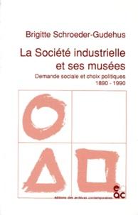 LA SOCIETE INDUSTRIELLE ET SES MUSEES. Demande sociale et choix politiques 1890-1990.pdf