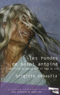Brigitte Sébastia - Les Rondes de saint Antoine - Culte, possession et troubles psychiques en Inde du Sud.