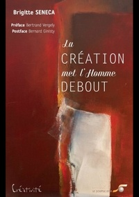Brigitte Sénéca - La création met l'Homme debout.