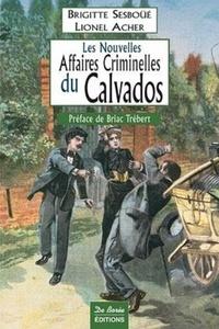 Brigitte Sesboüé et Lionel Acher - Les nouvelles affaires criminelles du Calvados.