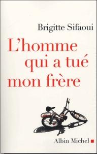 Brigitte Sifaoui - L'homme qui a tué mon frère.