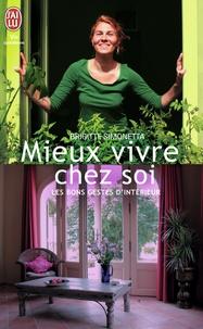 Brigitte Simonetta - Mieux vivre chez soi - Les bons gestes d'intérieur.
