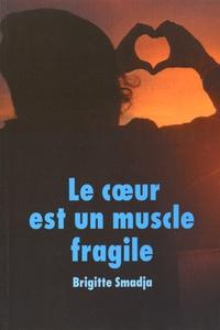 Brigitte Smadja - Le coeur est un muscle fragile.