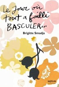 Brigitte Smadja - Le jour où tout a failli basculer....