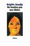 Brigitte Smadja - Ne touchez pas aux idoles.
