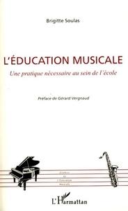 Brigitte Soulas - L'éducation musicale - Une pratique nécessaire au sein de l'école.