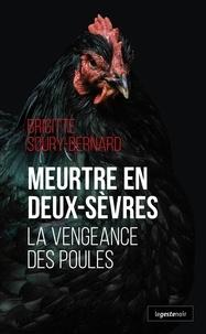 Brigitte Soury-Bernard - Meurtre en Deux-Sèvres - La vengeance des poules.