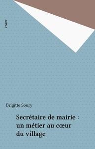Brigitte Soury - Secrétaire de mairie : un métier au cœur du village.