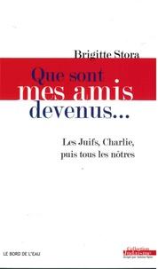Brigitte Stora - Que sont mes amis devenus... - Les Juifs, Charlie, puis tous les nôtres.