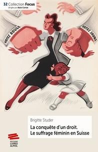 Brigitte Studer - La conquête d'un droit - Le suffrage féminin en Suisse (1848-1971).
