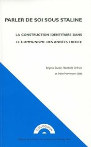 Brigitte Studer et Berthold Unfried - Parler de soi sous Staline - La construction identitaire dans le communisme des années trente.